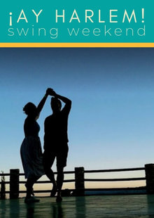 ¡AY HARLEM! Swing Weekend