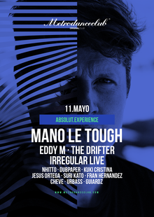 SAB. 11 MAYO :: MANO LE TOUGH AT METRO DANCE CLUB