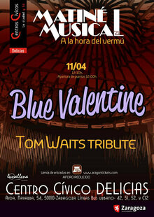 MATINÉ MUSICAL. BLUE VALENTINE. Tom Waits Tribute